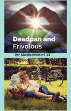 Deadpan and Frivolous by MaskedWriter1001