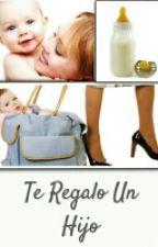 Te Regalo Un Hijo by BetyGtz