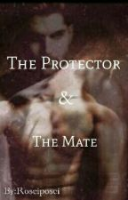 The Protector & The Mate by Roseiposei