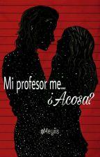Mi Profesor me... ¿Acosa? (Harry Styles y tú) by Meyiis