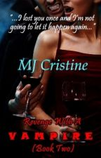 Revenge With A Vampire (Book Two) by MJ_Cristine