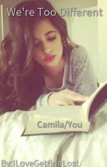 We're Too Different [Camila/You]