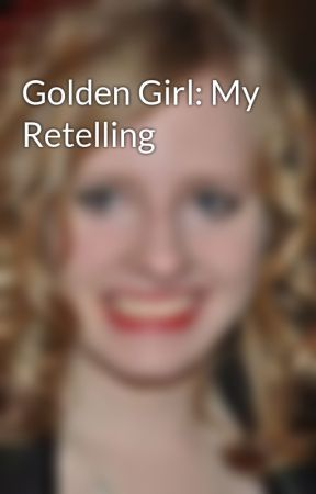 Golden Girl: My Retelling by OfficialAnnaMarieR