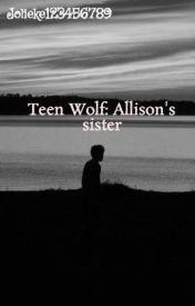 Teen Wolf: Allison's sister [book 1] by Jolieke123456789