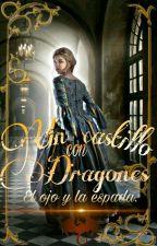 Un castillo con Dragones #1 [El ojo y la espada] (En edición) by Diana12Levine