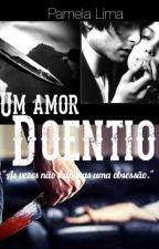 Um amor doentio [Em Revisão] by PamyMinney