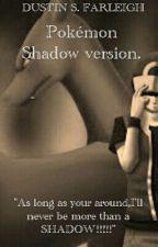 Pokémon Shadow version. by NetloidCF