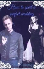 How To Spoil A Perfect Wedding( A Dramione Fanfiction) #The2017Awards by CristinaCostea123