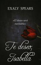 Te Deseo Isabella.(Sin Editar) by ExalySpears