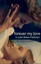 forever my love (a Justin Bieber fanfiction) by hailey_renee01