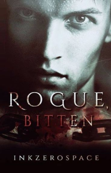 Rogue, Bitten (Temporarily on hold for publication of Beloved Beast) by inkzerospace