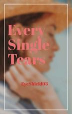Every Single Tears #Wattys2016 by EyeShield03