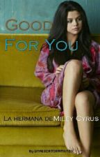 Good For You (Selena Gomez y tu) La hermana de Miley Cyrus by unaescritoramenos