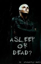 Asleep or Dead(Gerard Way Romance)(Haunted)(Wattys2016) by DragonflyEwing