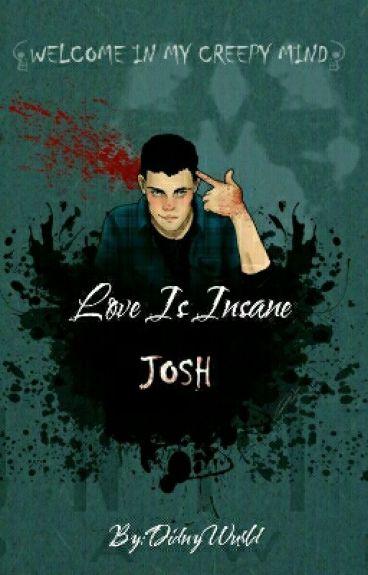 Love is Insane (Josh x OC)