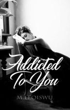 ADDICTED TO YOU by noir13