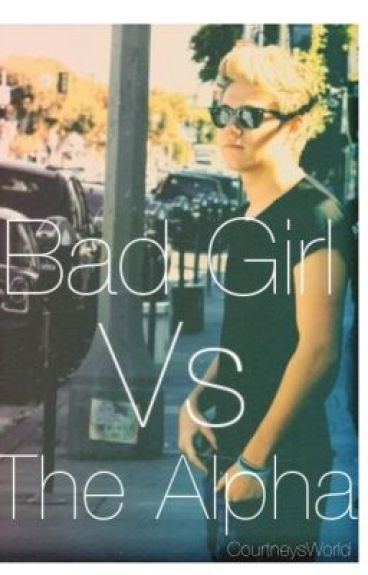 Bad Girl VS The Alpha