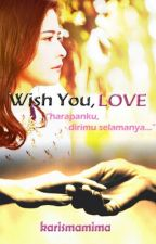 Wish You, LOVE by karismamimm