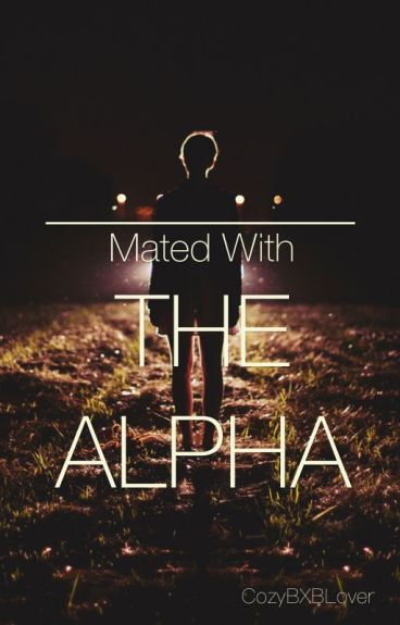 Mated With The Alpha ||ON HOLD|| (Under Reconstruction)