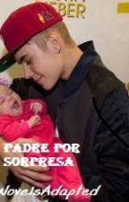 "Padre Por Sorpresa (Justin Bieber) ""TERMINADA"" by NovelsAdapted"