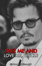take me and love me, uncle. [johnny depp] *EN EDICIÓN* by potatolarrykuin