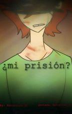 ¿Mi Prisión?(yaoi)[EDITANDO] by katt_HD