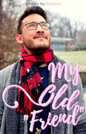 "My Old ""Friend"" (Markiplier x Reader)"