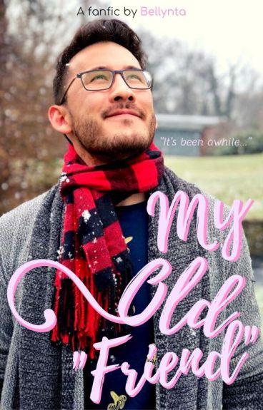 """My Old """"Friend"""" (Markiplier x Reader)"""