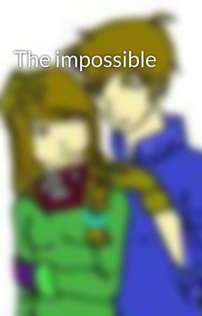The impossible by DHensley