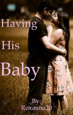 Having His Baby by Roxanna20