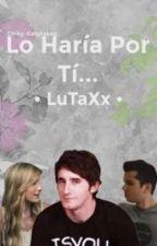 Lo Haría por ti... (LuTaXx) one shot by Chiky-GatytaLuv