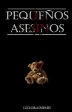 Pequeños Asesinos (EDITANDO) by lizLoraineMH