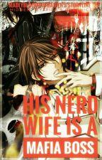 His nerd wife is a secret mafia boss/gangleader by MadlyBloomingMaiden