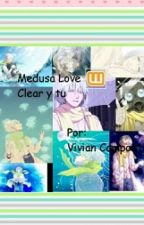Medusa Love (Clear y tu) (DraMatical Muder) by VivianCampos0
