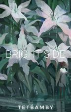 BRIGHT SIDE by tetbamby