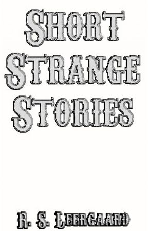 Short Strange Stories by RSLeergaard