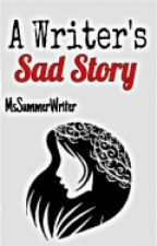 A Writer's Sad Story by MsSummerWriter