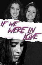 if we were in love ➸ camren au by mgcslmj