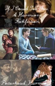 If I Could Tell You; Harmione fanfiction by Potterhead_Harmione
