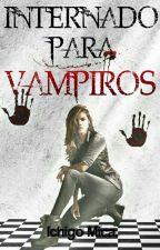 INTERNADO PARA VAMPIROS by OnlyAlixn