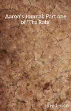 Aaron's Journal: Part one of 'The Rats' by Ijfrederico