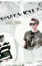 BYUNTAE LOVE 2 by Gadis_Buku