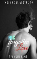 His Forgotten Love (Salvador Series 2) by teensupreme