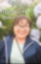 [ Oneshort GI ]Ghen by Maianh0202