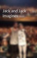 Jack and Jack imagines by jacksupergilinsky
