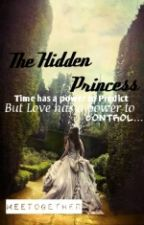 the HIDDEN PRINCESS ( ON HOLD) by meetogether
