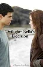 Twilight- Bella's Decision by RavenclawKaty