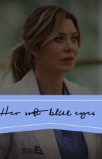 Her Soft Blue Eyes (Grey's Anatomy) by aggressivekiwi