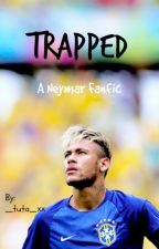Trapped - A Neymar Fanfic [ON HOLD] by 26Tuts
