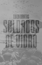 Soldados de Vidro by LuizaDM